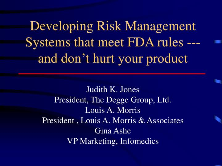 Developing risk management systems that meet fda rules and don t hurt your product