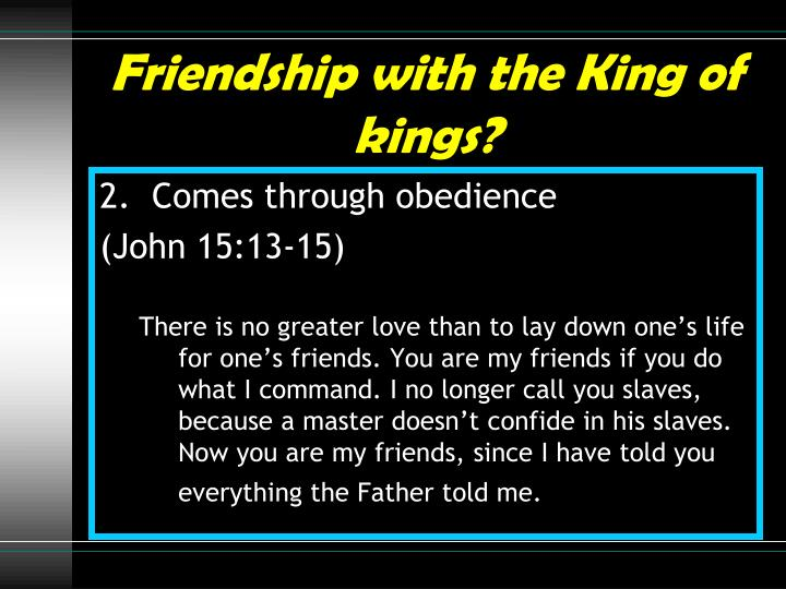 Friendship with the King of kings?