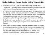 walls ceilings floors roofs utility tunnels etc