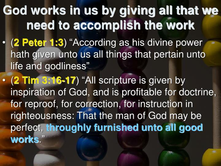 God works in us by giving all that we need to accomplish the work