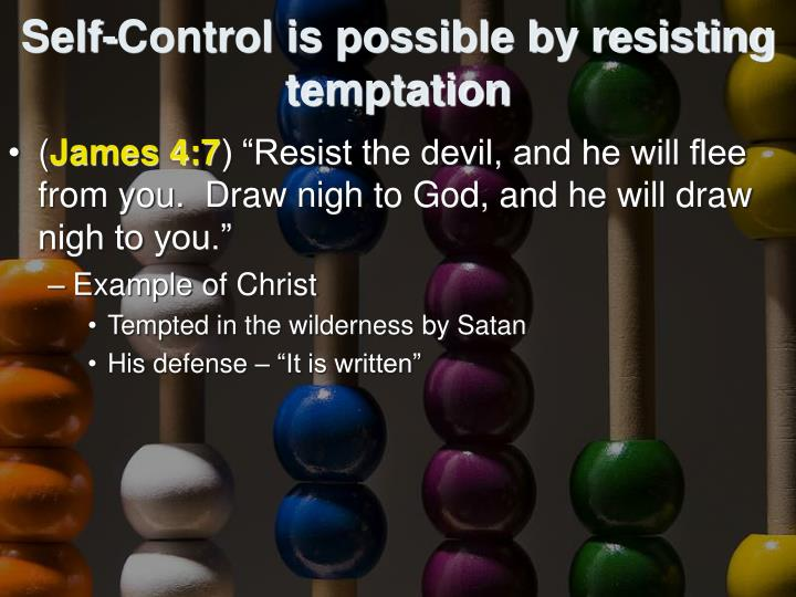 Self-Control is possible by resisting temptation