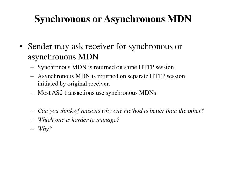Sender may ask receiver for synchronous or asynchronous MDN