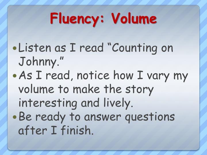 Fluency: Volume