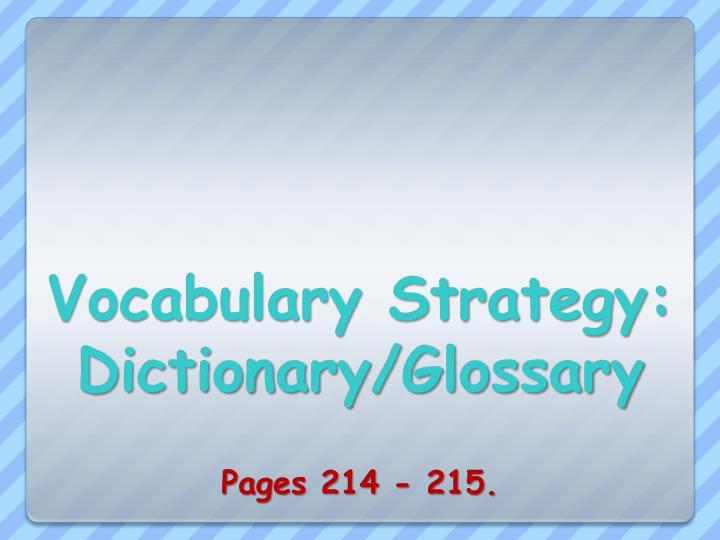 Vocabulary Strategy: Dictionary/Glossary