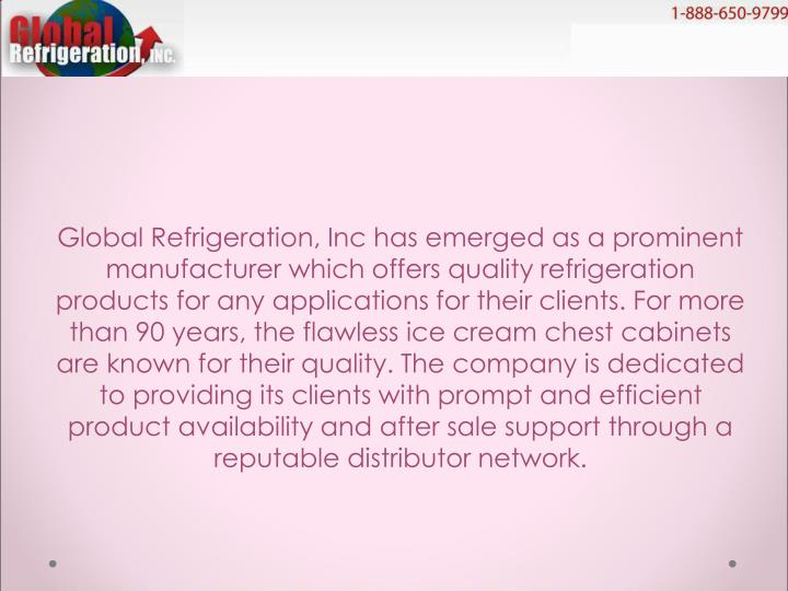Global Refrigeration, Inc has emerged as a prominent manufacturer which offers quality refrigeration...