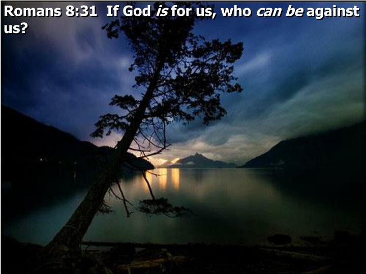 Romans 8:31  If God