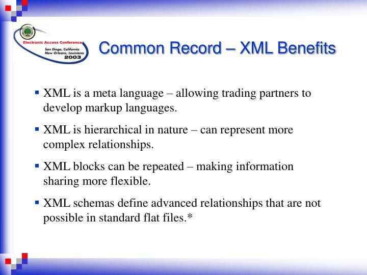 Common Record – XML Benefits