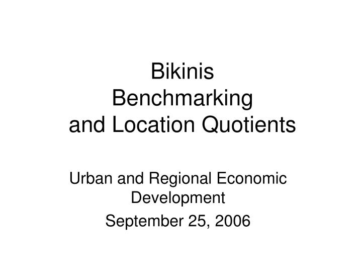 Bikinis benchmarking and location quotients