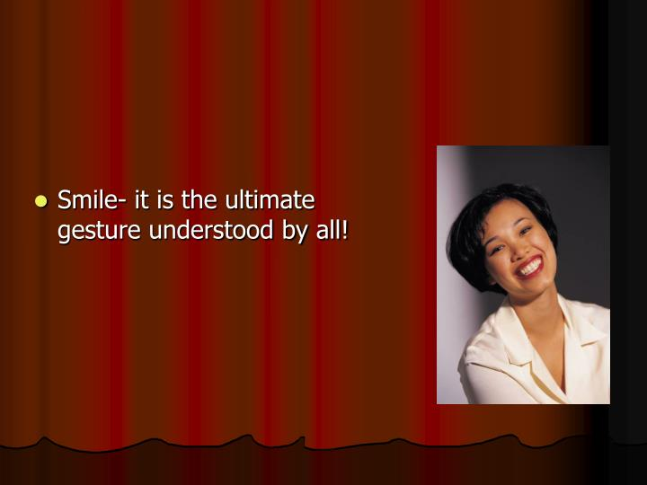 Smile- it is the ultimate gesture understood by all!