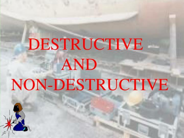Destructive and non destructive