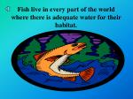 fish live in every part of the world where there is adequate water for their habitat