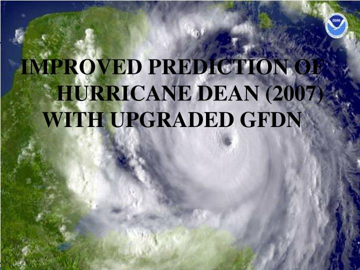 IMPROVED PREDICTION OF    	HURRICANE DEAN (2007)