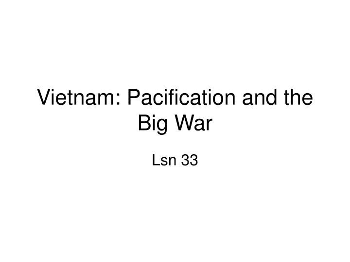 Vietnam pacification and the big war