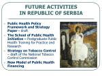 future activities in republic of serbia
