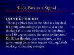 black box as a signal