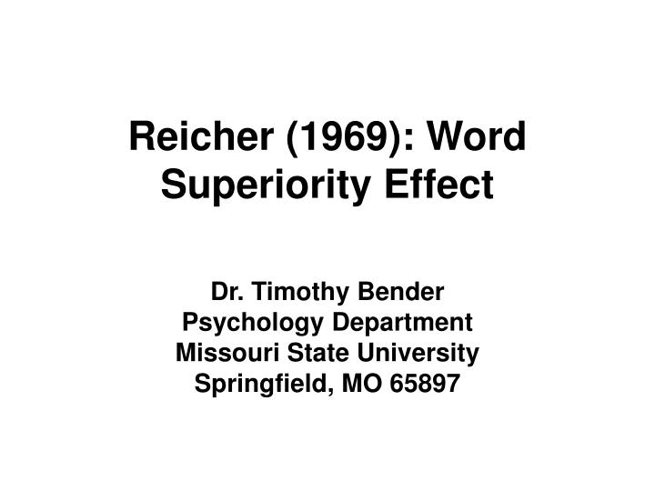 what effect does the word superiority have Word length effects in visual word the serial letter recognition model has been criticised for the fact that it fails to explain the word superiority effect.