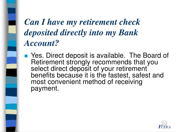 Can I have my retirement check deposited directly into my Bank Account?