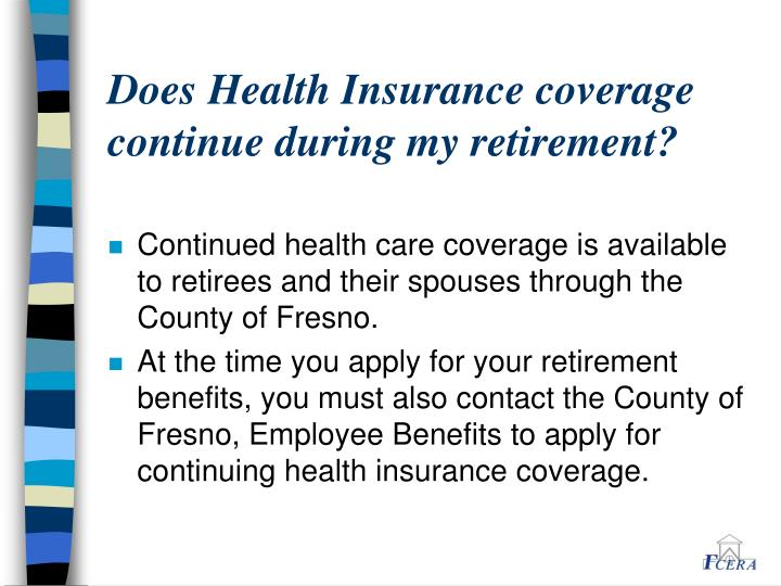 Does Health Insurance coverage continue during my retirement?