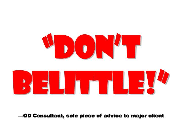 """Don't belittle!"""