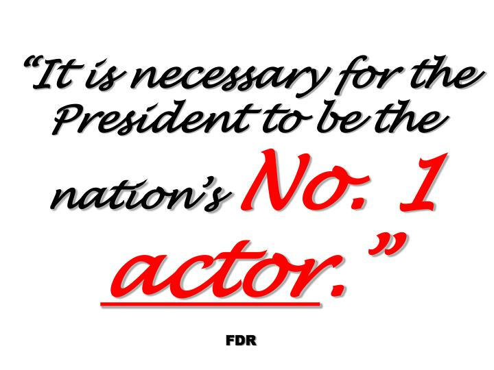 """It is necessary for the President to be the nation's"