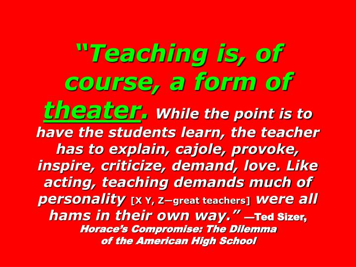 """Teaching is, of course, a form of"