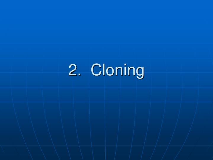 2.  Cloning