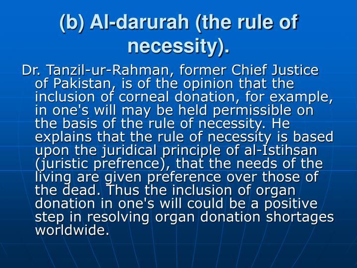 (b) Al-darurah (the rule of necessity).