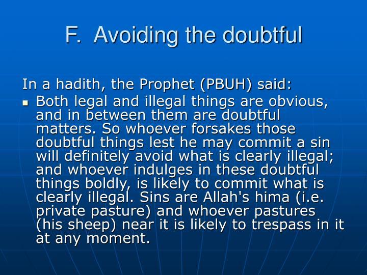 F.  Avoiding the doubtful