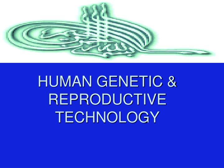 HUMAN GENETIC & REPRODUCTIVE TECHNOLOGY