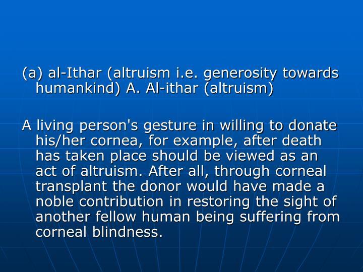 (a) al-Ithar (altruism i.e. generosity towards humankind) A. Al-ithar (altruism)