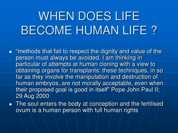 WHEN DOES LIFE BECOME HUMAN LIFE ?