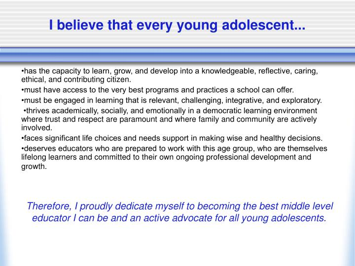 I believe that every young adolescent...