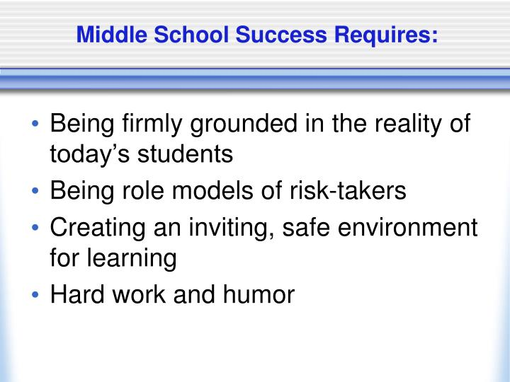 Middle School Success Requires: