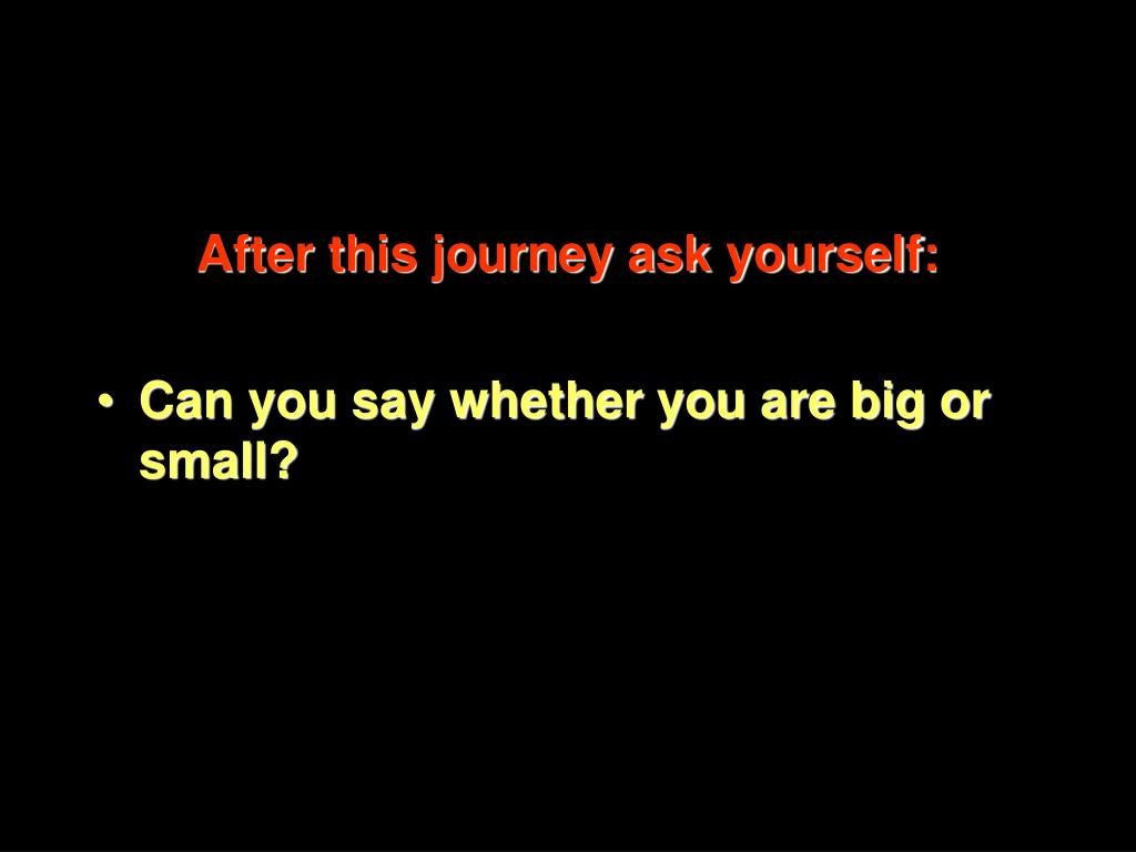 After this journey ask yourself: