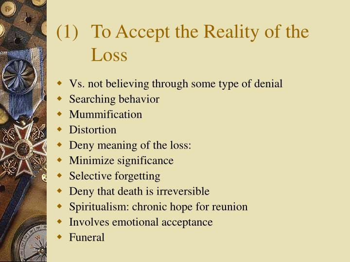 (1)To Accept the Reality of the Loss