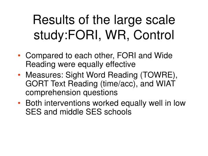 Results of the large scale study:FORI, WR, Control