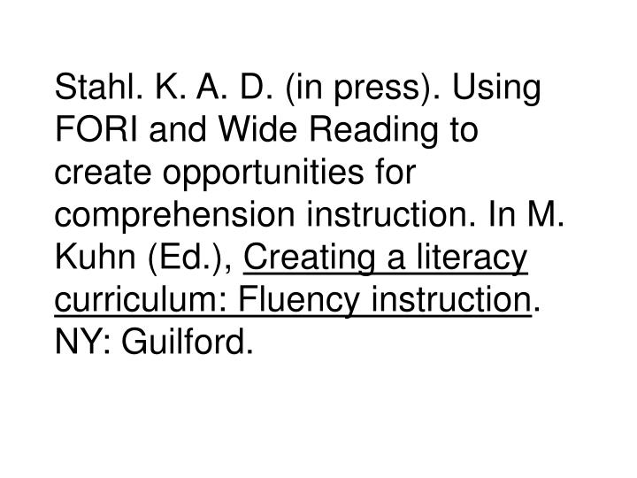 Stahl. K. A. D. (in press). Using FORI and Wide Reading to create opportunities for comprehension instruction. In M. Kuhn (Ed.),