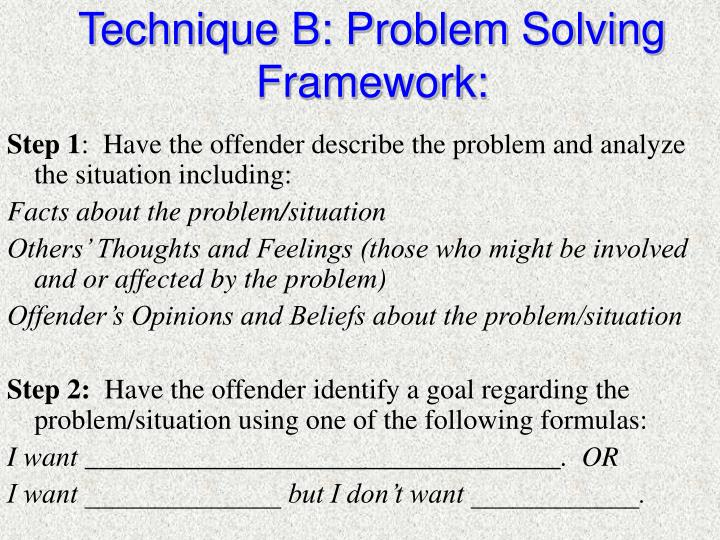 Technique B: Problem Solving Framework: