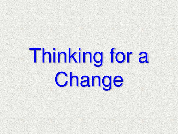 Thinking for a Change
