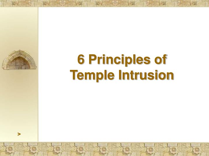 6 Principles of               Temple Intrusion
