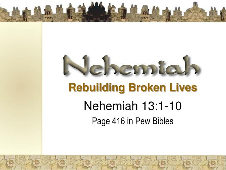 Rebuilding broken lives nehemiah 13 1 10 page 416 in pew bibles