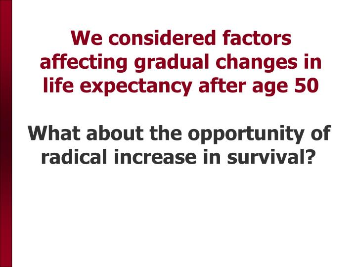 We considered factors affecting gradual changes in life expectancy after age 50