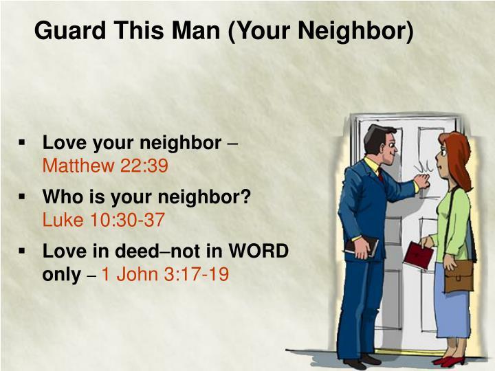 Guard This Man (Your Neighbor)