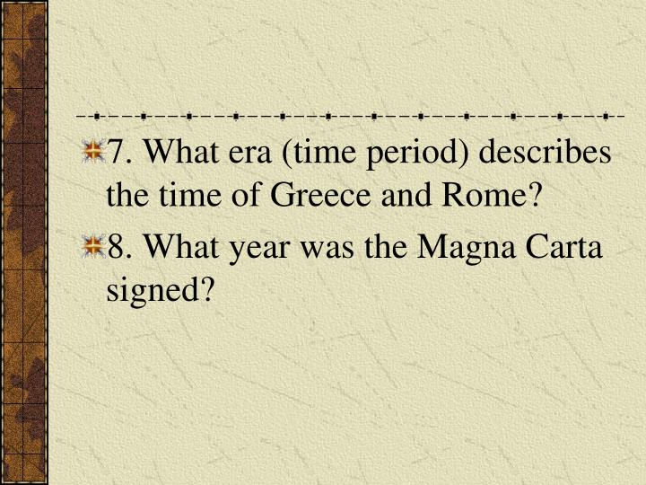 7. What era (time period) describes the time of Greece and Rome?
