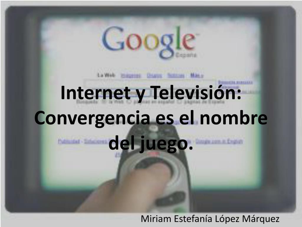 internet y televisi n convergencia es el nombre del juego l.