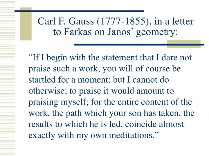 Carl F. Gauss (1777-1855), in a letter to Farkas on Janos' geometry: