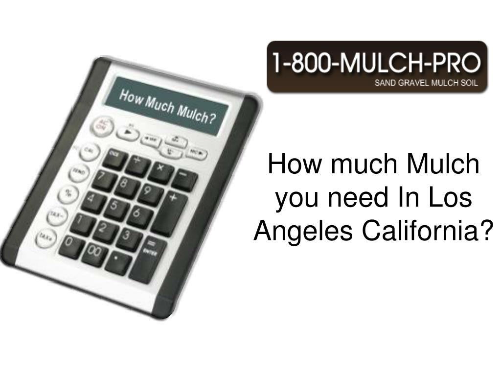 how much mulch you need in los angeles california l.