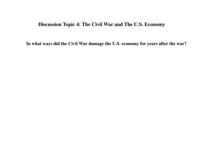 Discussion Topic 4: The Civil War and The U.S. Economy