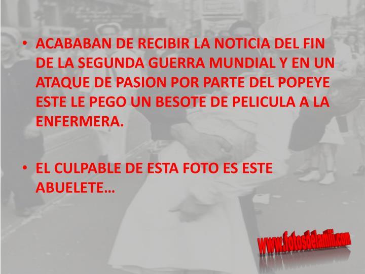 ACABABAN DE RECIBIR LA NOTICIA DEL FIN DE LA SEGUNDA GUERRA MUNDIAL Y EN UN ATAQUE DE PASION POR PAR...