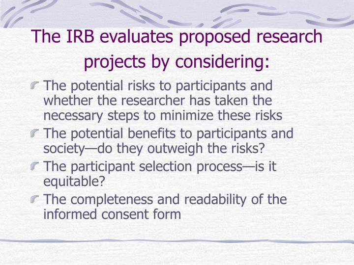 The IRB evaluates proposed research projects by considering: